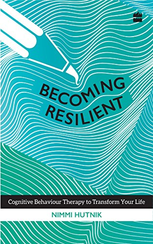 Becoming Resilient: Cognitive Behaviour Therapy to Transform Your Life (English Edition)
