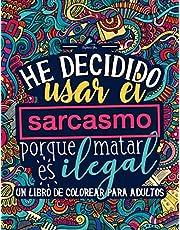 Un libro de colorear para adultos: He decidido usar el sarcasmo porque matar es ilegal