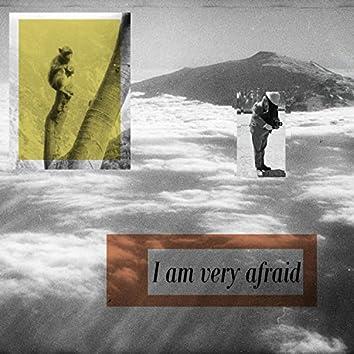 I Am Very Afraid