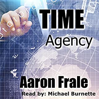 Time Agency                   By:                                                                                                                                 Aaron Frale                               Narrated by:                                                                                                                                 Michael Burnette                      Length: 8 hrs and 50 mins     4 ratings     Overall 3.8