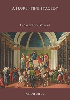 A Florentine Tragedy: La Sainte Courtisane
