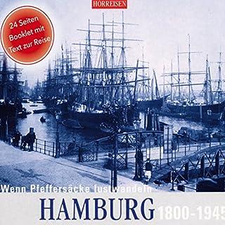 Hamburg, 1800-1945     Wenn Pfeffersäcke lustwandeln              Autor:                                                                                                                                 Siegfried W. Kernen,                                                                                        Jacob Gallois,                                                                                        Joseph von Eichendorff,                   und andere                          Sprecher:                                                                                                                                 Siegfried W. Kernen                      Spieldauer: 52 Min.     2 Bewertungen     Gesamt 4,5