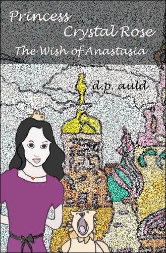 Princess Crystal Rose & The Wish of Anastasia (The Princess Crystal Rose Series Book 5) (English Edition)
