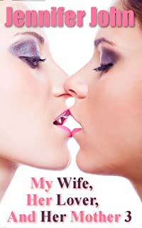 MY WIFE, HER LOVER AND HER MOTHER 3: A Femdom, Females in Control Erotic Romance