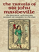 The Travels of Sir John Mandeville: The Fantastic 14th-Century Account of a Journey to the East (Dover Books on Travel, Adventure)