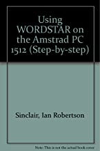 Using WORDSTAR on the Amstrad PC 1512 (Step by Step)