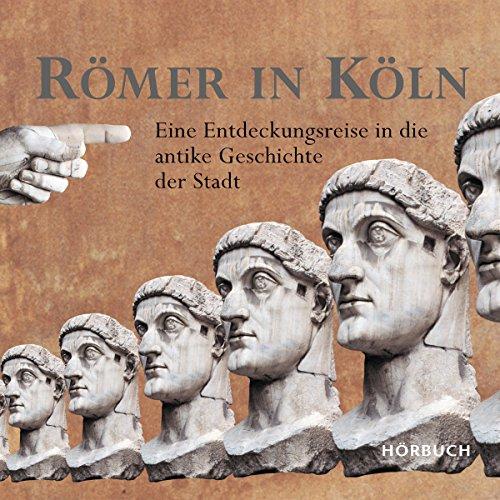 Römer in Köln: Eine Entdeckungsreise in die antike Geschichte der Stadt Titelbild