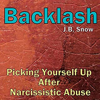 Backlash     Picking Yourself Up After Narcissistic Abuse              By:                                                                                                                                 J.B. Snow                               Narrated by:                                                                                                                                 D Gaunt                      Length: 31 mins     10 ratings     Overall 3.6