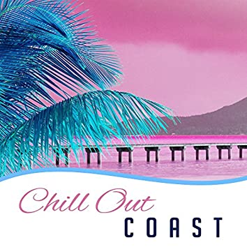 Chill Out Coast – Summer Music, Chillout Lounge, Relax, By the Sea, Sunset, Good Vibes