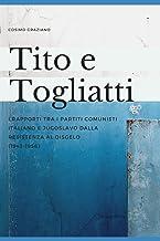 Tito e Togliatti: I rapporti tra i Partiti Comunisti Italiano e Jugoslavo dalla Resistenza al disgelo (1943-1956) (Italian...
