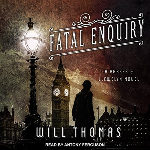 Fatal Enquiry     Barker & Llewelyn Series, Book 6              By:                                                                                                                                 Will Thomas                               Narrated by:                                                                                                                                 Antony Ferguson                      Length: 9 hrs and 58 mins     31 ratings     Overall 4.6