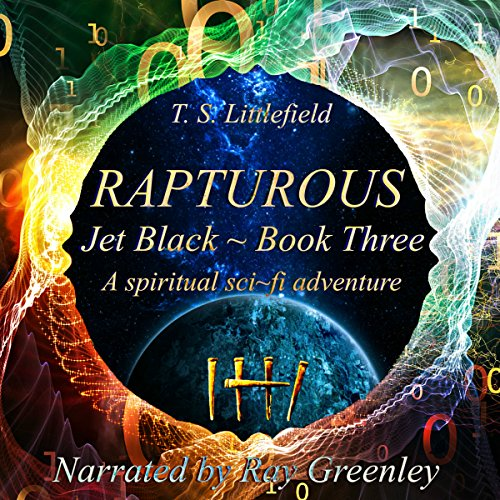 Rapturous     Jet Black, Book Three              By:                                                                                                                                 T. S. Littlefield                               Narrated by:                                                                                                                                 Ray Greenley                      Length: 6 hrs and 38 mins     5 ratings     Overall 4.0
