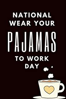 National Wear Your Pajamas To Work Day: April 16th Office Lounge Attire Celebration Journal: This Blank Diary makes a perf...