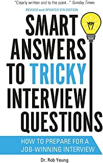 Smart Answers to Tricky Interview Questions: How to prepare for a job-winning interview