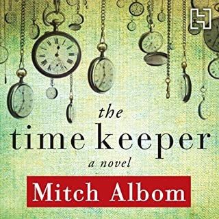 The Time Keeper                   By:                                                                                                                                 Mitch Albom                               Narrated by:                                                                                                                                 Dan Stevens                      Length: 4 hrs and 41 mins     105 ratings     Overall 4.4