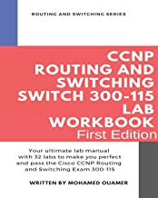 CCNP Routing and Switching SWITCH 300-115 Lab Workbook: Your ultimate lab manual with 32 labs to make you perfect and pass the Cisco CCNP Routing and Switching Exam 300-115