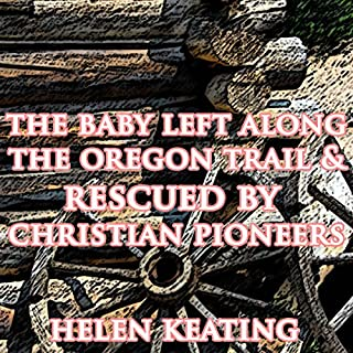 The Baby Left Along the Oregon Trail & Rescued by Christian Pioneers audiobook cover art
