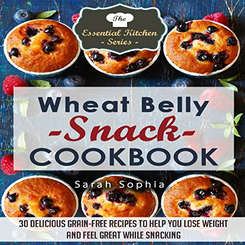 Wheat Belly Snack Cookbook: 30 Delicious Grain-Free Recipes to Help You Lose Weight and Feel Great While Snacking cover art