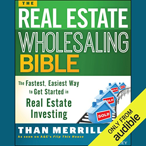 The Real Estate Wholesaling Bible     The Fastest, Easiest Way to Get Started in Real Estate Investing              By:                                                                                                                                 Than Merrill                               Narrated by:                                                                                                                                 Than Merrill                      Length: 4 hrs and 57 mins     465 ratings     Overall 4.6