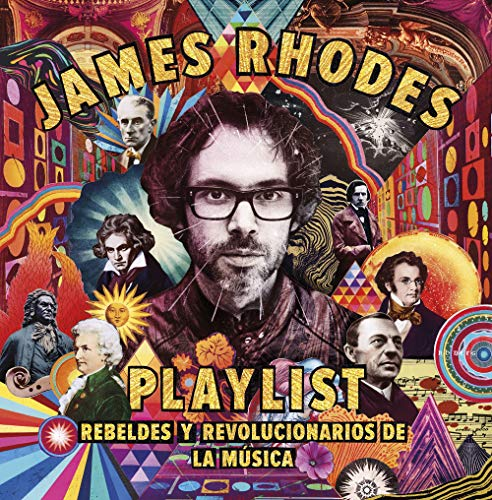 Playlist. Rebeldes y revolucionarios de la música: La playlist de James Rhodes (Crossbooks)