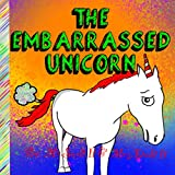 THE EMBARRASSED UNICORN : A rhyming children's story about life's embarrassing moments and how to handle them (English Edition)