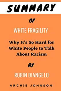 Summary of WHITE FRAGILITY By Robin DiAngelo: Why It's So Hard for White People to Talk About Racism