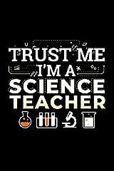 Trust Me I'm A Science Teacher: School Gift For Teachers Paperback
