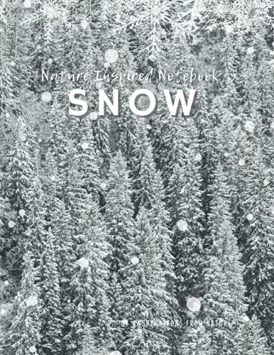 Snow - Nature Inspired Notebook: Inspirational Large Quad Ruled Notebook, Travel Planner, Journal, Personal Diary For Home And Office (Large 8.5x11 Inch Quad Ruled Notebooks with 110 Pages)