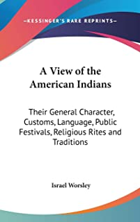 A View Of The American Indians: Their General Character, Customs, Language, Public Festivals, Religious Rites And Traditions