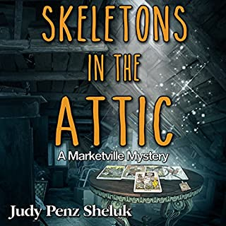 Skeletons in the Attic     A Marketville Mystery, Volume 1              By:                                                                                                                                 Judy Penz Sheluk                               Narrated by:                                                                                                                                 Claira Jordyn                      Length: 8 hrs and 33 mins     57 ratings     Overall 4.5