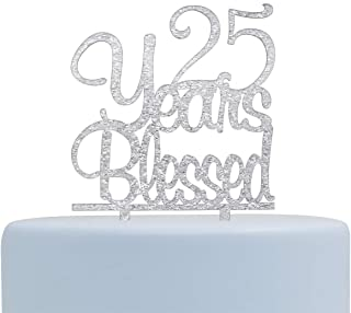25 Years Blessed Cake Topper- Happy 25th Birthday/Anniversary Party Decorations (Silver)