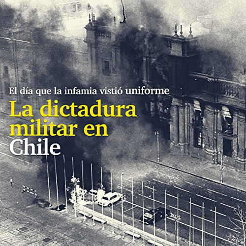 La Dictadura militar en Chile: El día que la infamia vistió uniform [The Military Dictatorship in Chile: The Day That Infamy Wore a Uniform]                   By:                                                                                                                                 Online Studio Productions                               Narrated by:                                                                                                                                 uncredited                      Length: 39 mins     1 rating     Overall 4.0