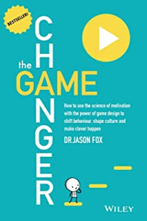 The Game Changer: How to Use the Science of Motivation With the Power of Game Design to Shift Behaviour, Shape Culture and...