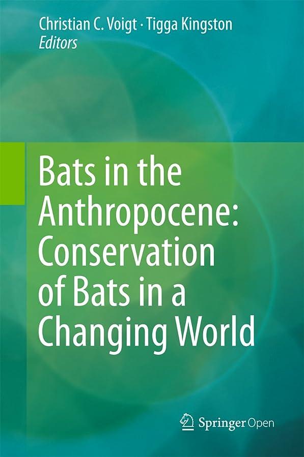 バーストリスキーな元のBats in the Anthropocene: Conservation of Bats in a Changing World (English Edition)