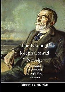The Essential Joseph Conrad Novels: Heart Of Darkness, The Secret Agent A Simple Tale, Nostromo.