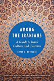 Among the Iranians: A Guide to Iran s Culture and Customs