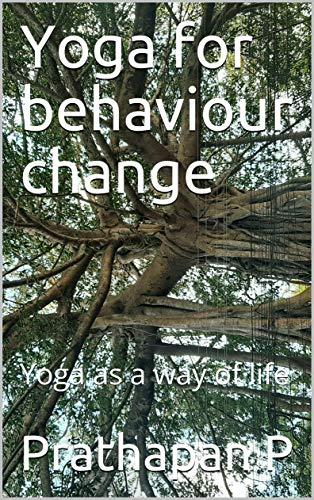 Yoga for behaviour change: Yoga as a way of life (English Edition)