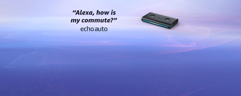 Alexa, how is my commute. Echo Auto