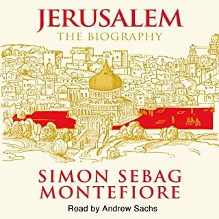 Jerusalem     The Biography              By:                                                                                                                                 Simon Sebag Montefiore                               Narrated by:                                                                                                                                 Andrew Sachs                      Length: 11 hrs and 48 mins     9 ratings     Overall 4.6