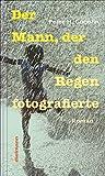 Der Mann, der den Regen fotografierte: Roman