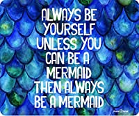 Always Be Yourself Unless You Can Be A Mermaid Then Always Be A Mermaid Thickマウスパッドby Atomic市場