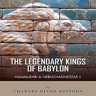 The Legendary Kings of Babylon: Hammurabi and Nebuchadnezzar II audiobook cover art
