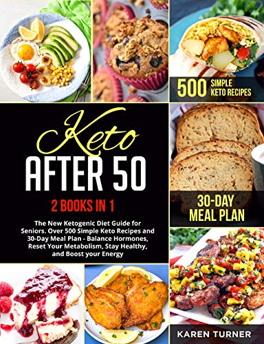 Keto After 50 2 Books In 1 The New Ketogenic Diet Guide For Seniors Over 500