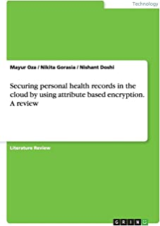 Securing personal health records in the cloud by using attribute based encryption. A review