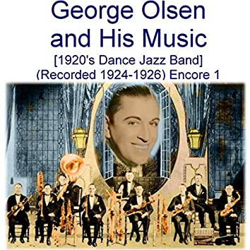 George Olsen and His Music (1920's Dance Jazz Band) [Recorded 1924 - 1926] [Encore 1]