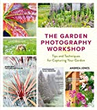 The Garden Photography Workshop: Expert Tips and Techniques for Capturing...