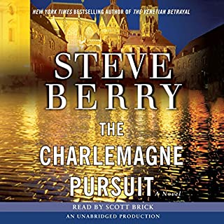 The Charlemagne Pursuit     A Novel              Written by:                                                                                                                                 Steve Berry                               Narrated by:                                                                                                                                 Scott Brick                      Length: 16 hrs and 23 mins     3 ratings     Overall 4.3
