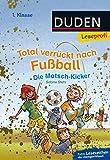Duden Leseprofi – Total verrückt nach Fußball. Die Matsch-Kicker, 1. Klasse (DUDEN Leseprofi 1. Klasse)
