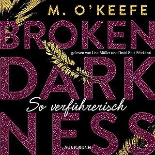 So verführerisch     Broken Darkness 1              Autor:                                                                                                                                 M. O'Keefe                               Sprecher:                                                                                                                                 Lisa Müller,                                                                                        Omid-Paul Eftekhari                      Spieldauer: 10 Std. und 42 Min.     42 Bewertungen     Gesamt 4,3