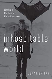 Inhospitable World: Cinema in the Time of the Anthropocene